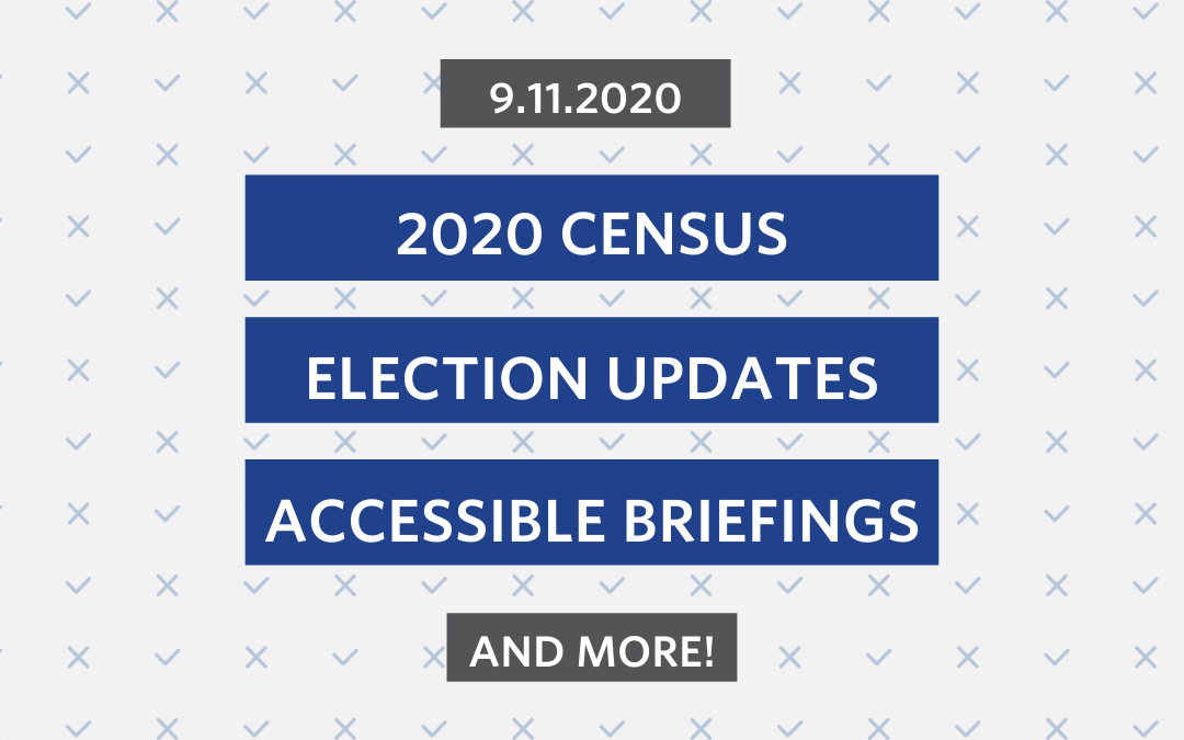 Sept. 11th: 2020 Census, Accessible Briefings and Election Updates