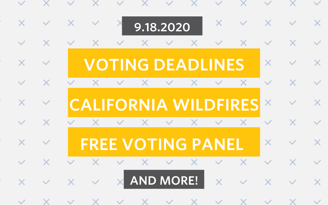Sept. 18th: Voting/Registration Deadlines, Wildfires, and more